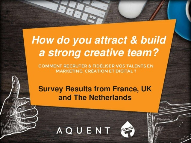 COMMENT RECRUTER & FIDÉLISER VOS TALENTS EN MARKETING, CRÉATION ET DIGITAL ? Survey Results from France, UK and The Nether...