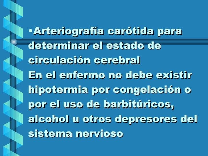 <ul><li>Arteriografía carótida para determinar el estado de circulación cerebral En el enfermo no debe existir hipotermia ...