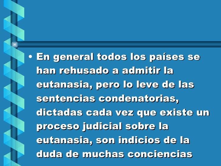 <ul><li>En general todos los países se han rehusado a admitir la eutanasia, pero lo leve de las sentencias condenatorias, ...