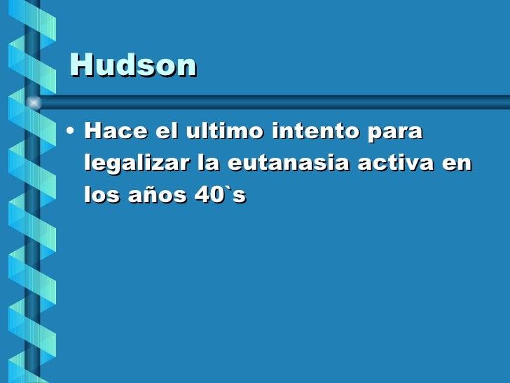 Hudson <ul><li>Hace el ultimo intento para legalizar la eutanasia activa en los años 40`s </li></ul>