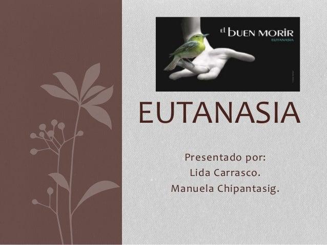 Presentado por: Lida Carrasco. Manuela Chipantasig. EUTANASIA