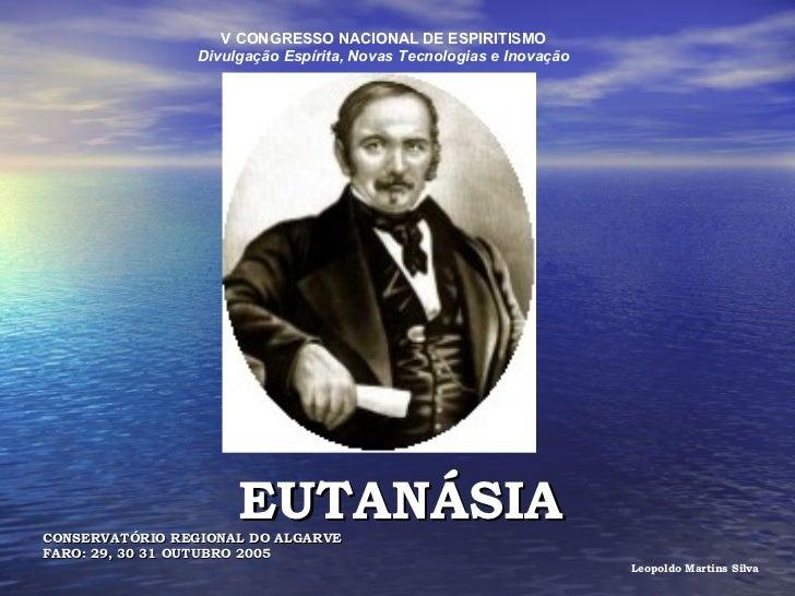 V CONGRESSO NACIONAL DE ESPIRITISMO Divulgação Espírita, Novas Tecnologias e Inovação EUTANÁSIA CONSERVATÓRIO REGIONAL DO ...