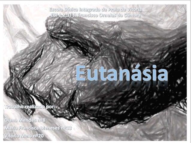 O que vamos abordar…  O que é a Ortotanásia ?  O que é a Distanásia ?  O que é a Eutanásia ?  Tipos de Eutanásia  -A ativa...