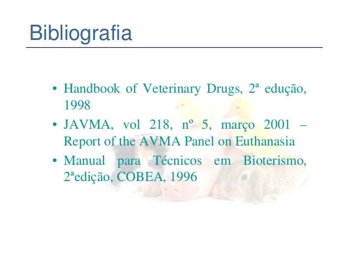 Bibliografia  • Handbook of Veterinary Drugs, 2ª edução,    1998  • JAVMA, vol 218, nº 5, março 2001 –    Report of the AV...