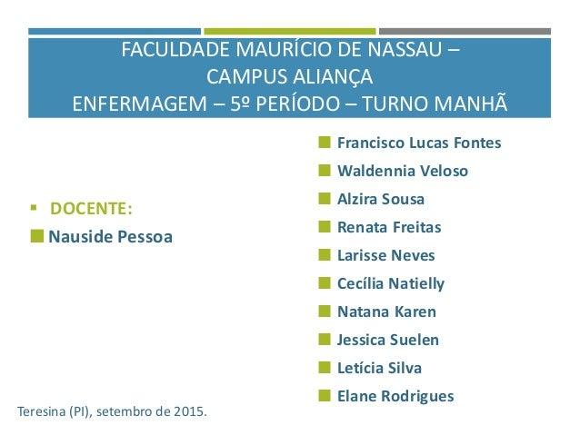 FACULDADE MAURÍCIO DE NASSAU – CAMPUS ALIANÇA ENFERMAGEM – 5º PERÍODO – TURNO MANHÃ  DOCENTE:  Nauside Pessoa Teresina (...