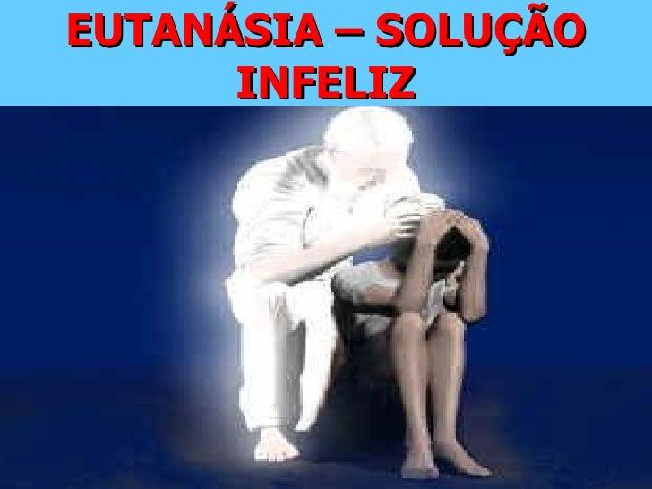 EUTANÁSIA – SOLUÇÃO INFELIZ