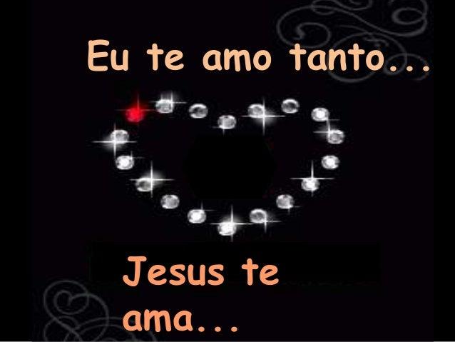 Eu te amo tanto... Jesus te ama...