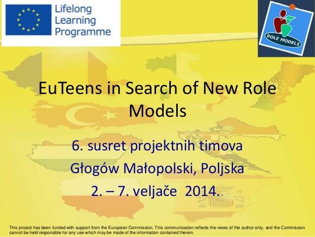 EuTeens in Search of New Role Models 6. susret projektnih timova Głogów Małopolski, Poljska 2. – 7. veljače 2014.. This pr...