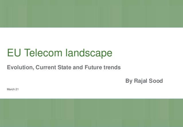 EU Telecom landscape Evolution, Current State and Future trends By Rajal Sood March 21