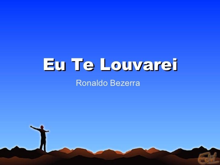 Eu Te Louvarei Ronaldo Bezerra