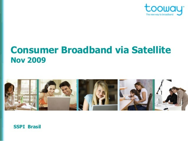 Consumer Broadband via Satellite Nov 2009 SSPI Brasil