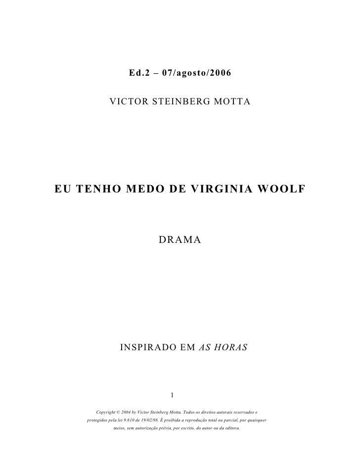 Ed.2 – 07/agosto/2006                  VICTOR STEINBERG MOTTA     EU TENHO MEDO DE VIRGINIA WOOLF                         ...