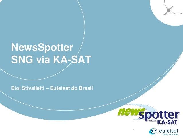 1 NewsSpotter SNG via KA-SAT Eloi Stivalletti – Eutelsat do Brasil