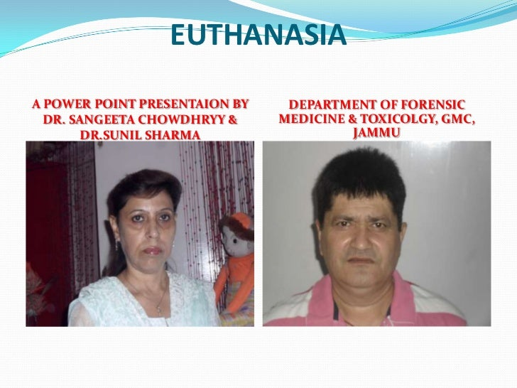 EUTHANASIA A POWER POINT PRESENTAION BY    DEPARTMENT OF FORENSIC   DR. SANGEETA CHOWDHRYY &     MEDICINE & TOXICOLGY, GMC...
