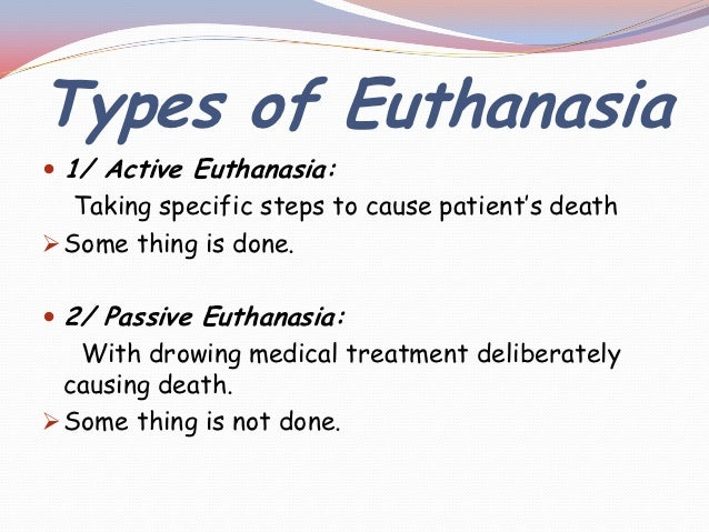 passive vs active euthanasia Both euthanasia and assisted suicide are illegal under english law active and passive euthanasia you may have heard the terms active euthanasia and passive.