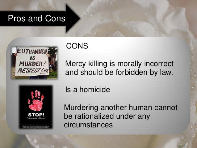 an analysis of the euthanasia pros and cons Read the pros and cons of the debate legalization of legalization of euthanasia however unless everyone was subjected to intense physcological analysis.