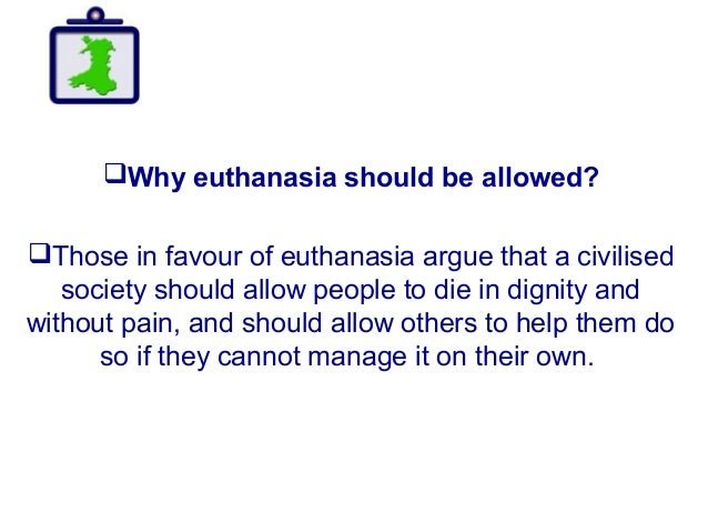 """should voluntary euthanasia be permitted refer Voluntary euthanasia should be legalized in the voluntary euthanasia refers to choosing to end life to escape prolonged suffering with either verbal consent professor bagaric asserts that in roughly 1000 cases in each study euthanasia was carried out without the patient's legal."