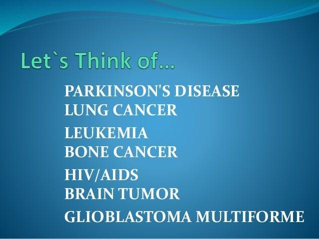 PARKINSON'S DISEASE LUNG CANCER LEUKEMIA BONE CANCER HIV/AIDS BRAIN TUMOR GLIOBLASTOMA MULTIFORME