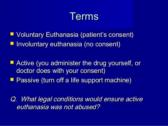 """""""should voluntary euthanasia be permitted refer I affirm: voluntary euthanasia should be legal legalize: make legal legal: one that conforms to rules or the law euthanasia: the act or practice of killing or permitting the death of hopelessly sick or injured individuals (as persons or domestic animals) in a relatively painless way for reasons of mercy."""