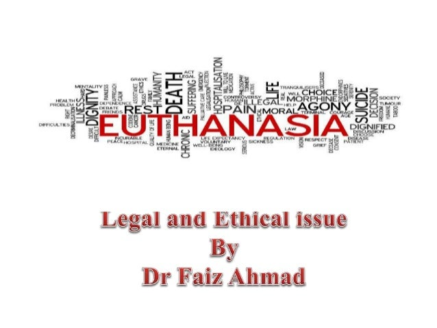 euthanasia and legal and ethical issues Other issues suicide tourism in the united states legal and ethical debates about euthanasia became more prominent in the karen ann quinlan case who went into a william j physician-assisted suicide and euthanasia in the united states in journal of legal medicine (16:481-507.