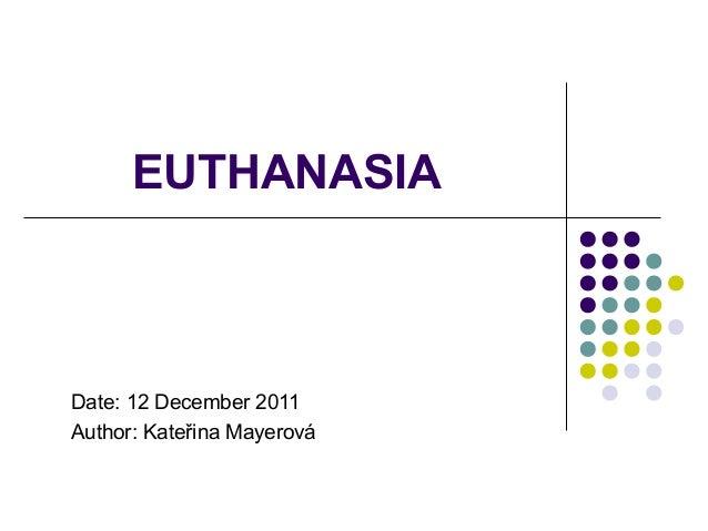 EUTHANASIADate: 12 December 2011Author: Kateřina Mayerová