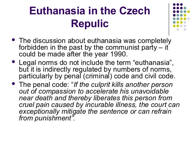 a discussion about euthanasia and the law Euthanasia or assisted suicide—and sometimes both—have been legalized in a small number of countries and states in all jurisdictions, laws and safeguards were put in place to prevent abuse and misuse of these practices prevention measures have included, among others, explicit consent by the.