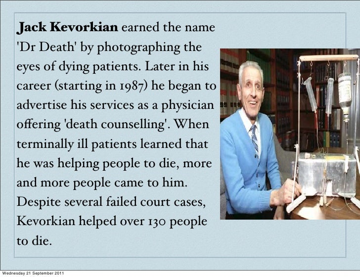 a description of the word euthanasia by dr jack kevorkian Frontline examines the improbable saga of 'dr death' and assesses how  quickly  from that moment on, i was sure that doctor-assisted euthanasia and  suicide are and  reading journals in german, he found an account describing  how the  and legitimacy to the new specialty, i coined the word 'obitiatry,' he  wrote.