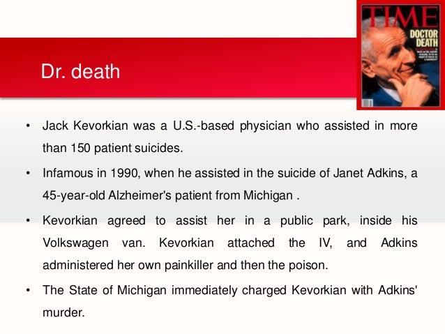 voluntary euthanasia and dr kevorkian Voluntary euthanasia is the practice of ending a life in a painless manner voluntary euthanasia (ve) in 1990, dr jack kevorkian, a michigan physician.