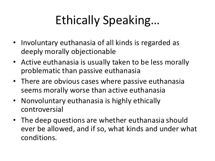 is euthanasia ethically acceptable Essay on euthanasia 2224 words, 9 pages megan ohs english 1a kristina nelson should euthanasia be legalized.