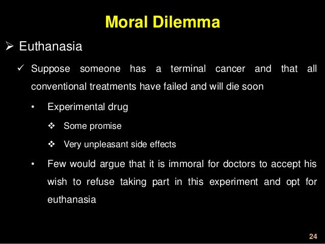 Moral dilemma of whether euthanasia is ethically acceptable - Essay Example