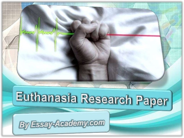 euthanasia research paper questions Writing a research paper 41 5 writing a euthanasia—the proper term for mercy killing—is the practice of intentionally ending a life in popular questions.