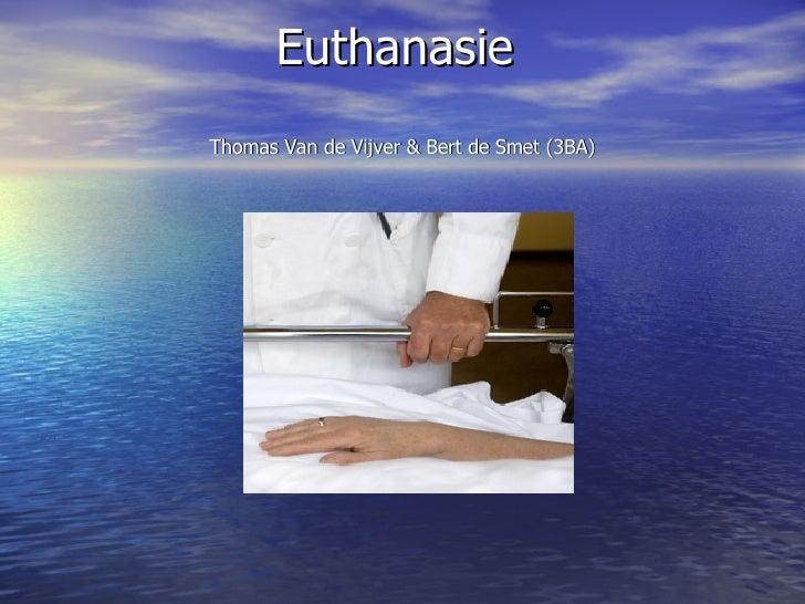 Euthanasie  Thomas Van de Vijver & Bert de Smet (3BA)
