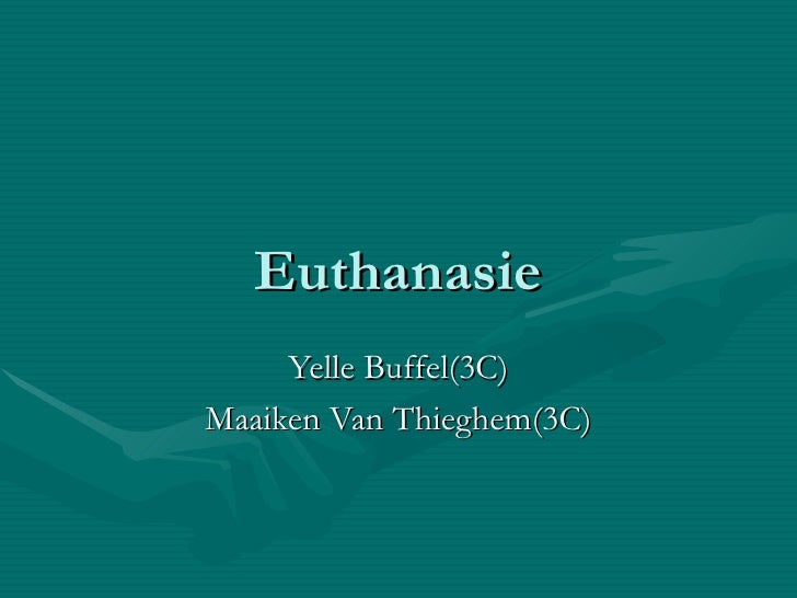 Euthanasie Yelle Buffel(3C) Maaiken Van Thieghem(3C)