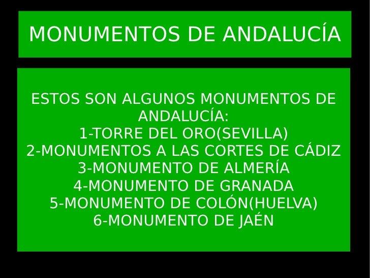 MONUMENTOS DE ANDALUCÍA ESTOS SON ALGUNOS MONUMENTOS DE ANDALUCÍA: 1-TORRE DEL ORO(SEVILLA) 2-MONUMENTOS A LAS CORTES DE C...