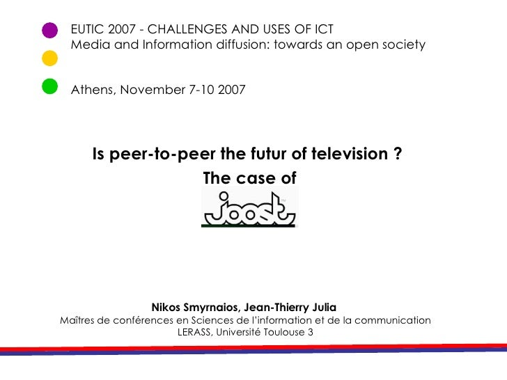 EUTIC 2007 - CHALLENGES AND USES OF ICT Media and Information diffusion: towards an open society Athens, November 7-10 200...