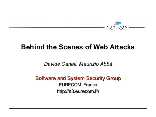 Behind the Scenes of Web Attacks Davide Canali, Maurizio Abbà Software and System Security Group EURECOM, France  http://s...