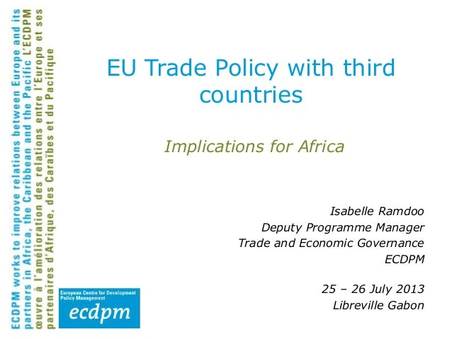 Implications for Africa Isabelle Ramdoo Deputy Programme Manager Trade and Economic Governance ECDPM 25 – 26 July 2013 Lib...