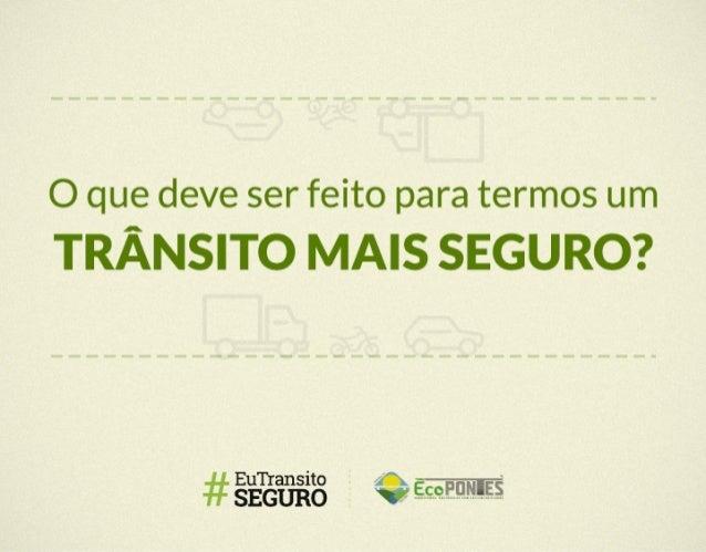 """Em outubro de 2014 a Ecopontes deu início a Iniciou uma  campanha em busca de um trânsito melhor chamada """"Eu  Transito Seg..."""