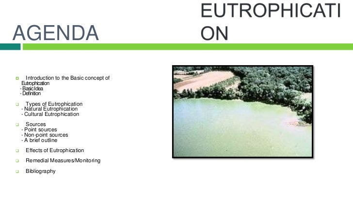 introduction to eutrophication What is eutrophication eutrophication is characterized by dense algal and plant growth owing to increased concentration of chemical nutrients needed for photosynthesis.