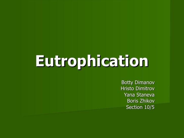 Eutrophication Botty Dimanov Hristo Dimitrov Yana Staneva Boris Zhikov Section 10/5