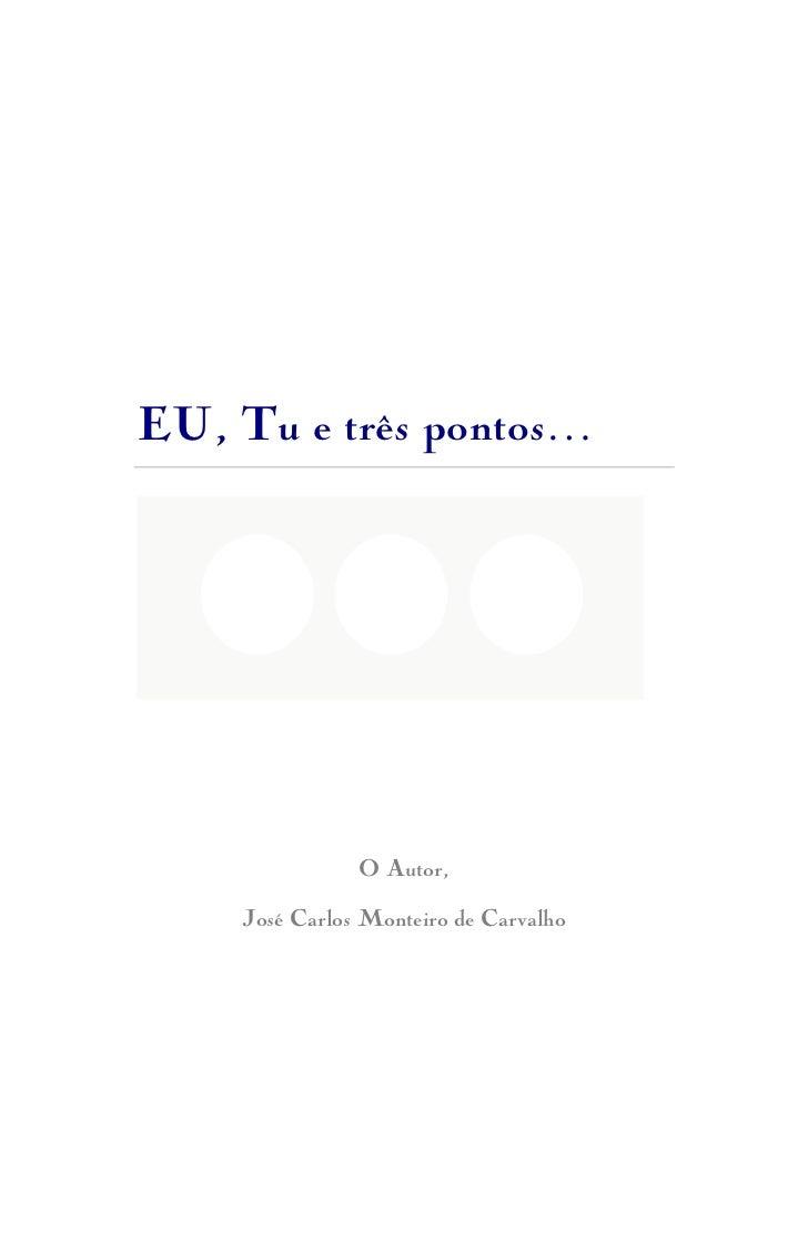 EU, Tu e três pontos…               O Autor,    José Carlos Monteiro de Carvalho