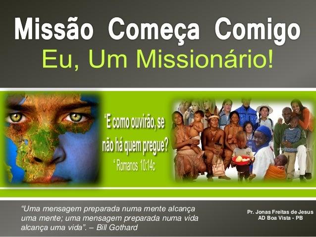 """  Pr. Jonas Freitas de Jesus AD Boa Vista - PB """"Uma mensagem preparada numa mente alcança uma mente; uma mensagem prepar..."""