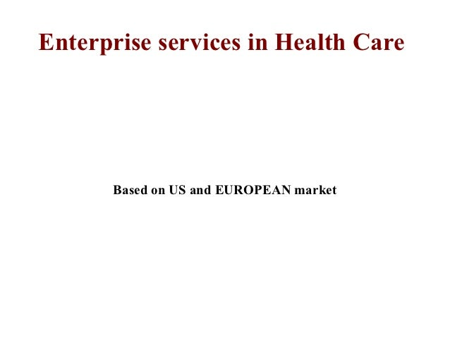 Enterprise services in Health Care      Based on US and EUROPEAN market