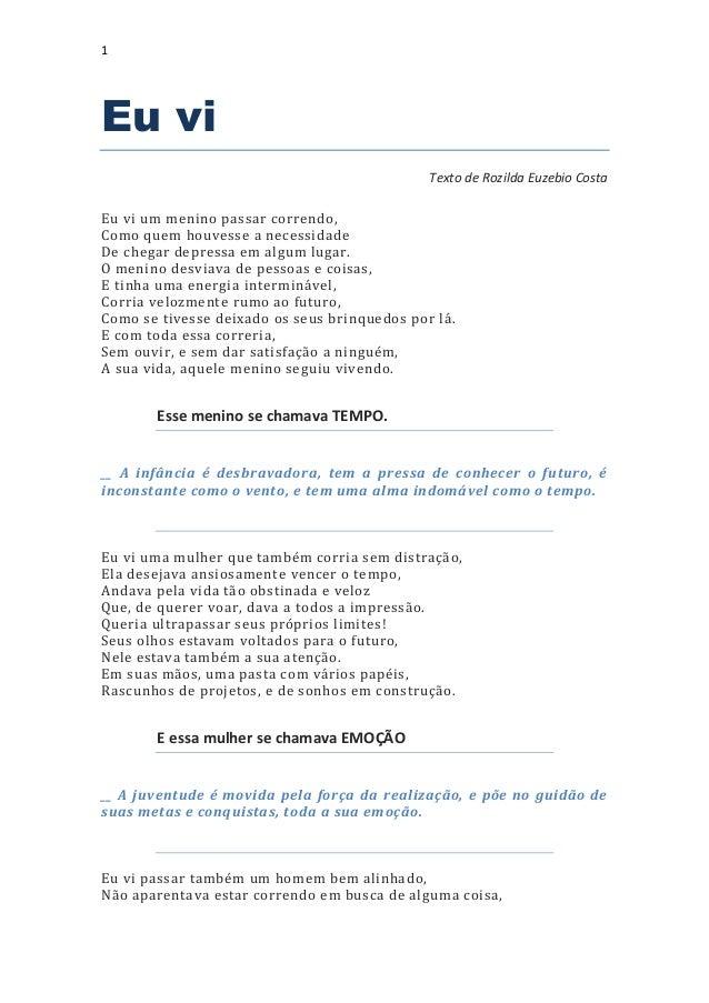 1 Eu vi Texto de Rozilda Euzebio Costa Eu vi um menino passar correndo, Como quem houvesse a necessidade De chegar depress...