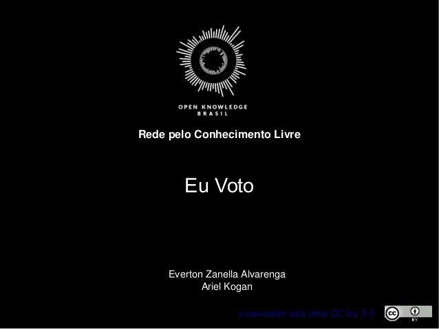 Licenciado sob uma CC-by 3.0 RedepeloConhecimentoLivre EvertonZanellaAlvarenga ArielKogan Eu Voto