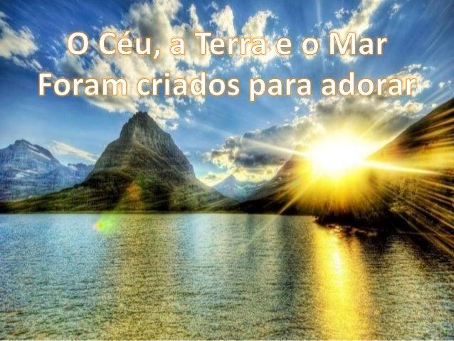 O Rio se entrega aos Oceanos E obedece os Seus planos