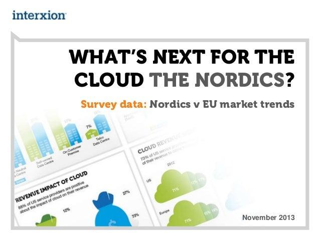 WHAT'S NEXT FOR THE CLOUD THE NORDICS? Survey data: Nordics v EU market trends  November 2013