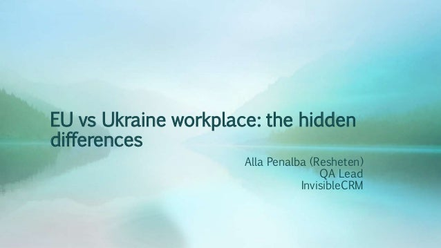 EU vs Ukraine workplace: the hidden differences Alla Penalba (Resheten) QA Lead InvisibleCRM