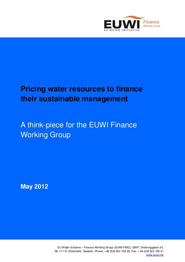 Pricing water resources to financetheir sustainable managementA think-piece for the EUWI FinanceWorking GroupMay 2012     ...