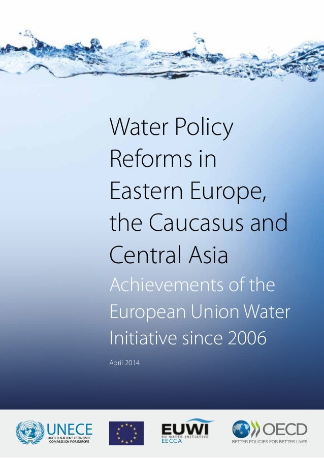 Water Policy Reforms in Eastern Europe, the Caucasus and Central Asia Achievements of the European Union Water Initiative ...